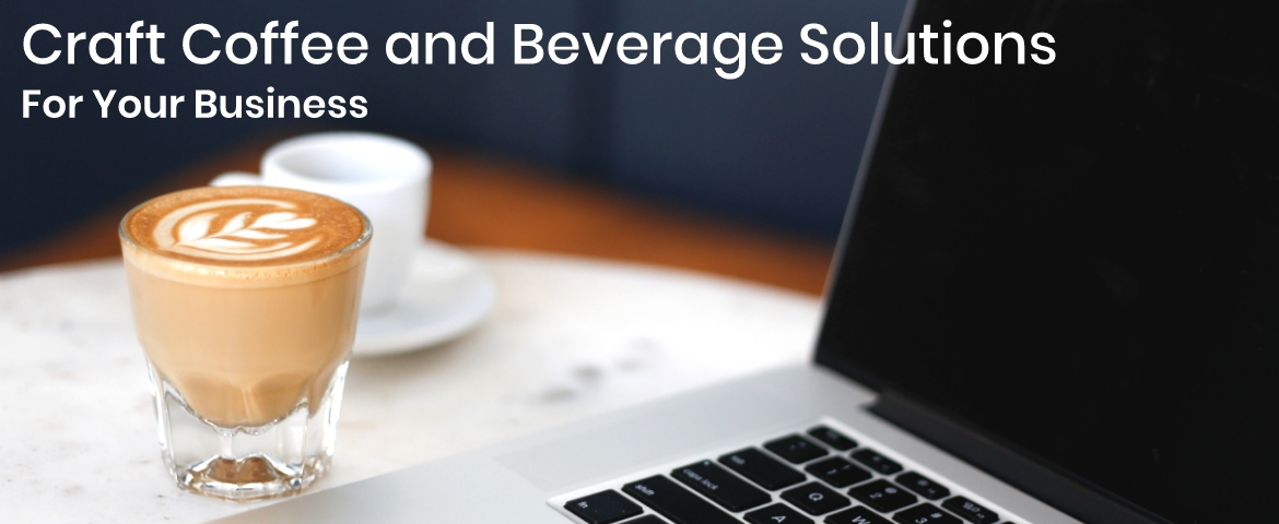 Craft coffee and beverage solutions for your business tailored to your needs