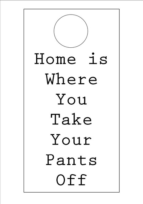 Home is where you take your pants off Hanging Quote 300gsm Card 20cm x 9.5cm