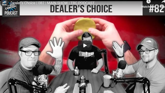 Dealer's Choice   082   MAIN SHOW   TRC PODCAST