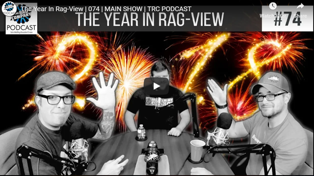 The Year In Rag-View | 074 | MAIN SHOW | TRC PODCAST