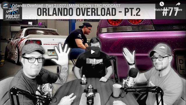 Orlando Overload - Part 2 | 077 | MAIN SHOW | TRC PODCAST