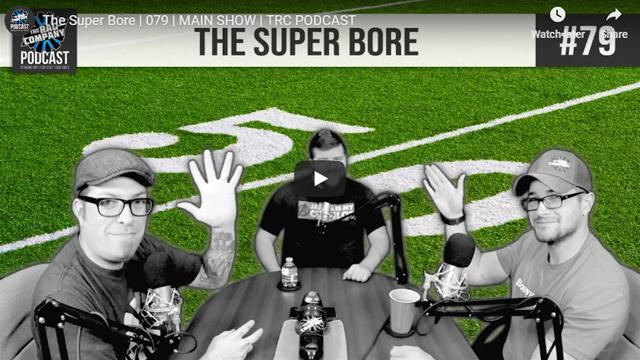 The Super Bore | 079 | MAIN SHOW | TRC PODCAST