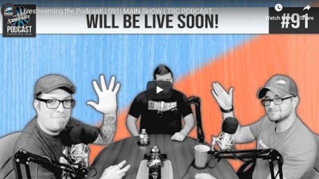 Livestreaming the Podcast!   091  MAIN SHOW   TRC PODCAST
