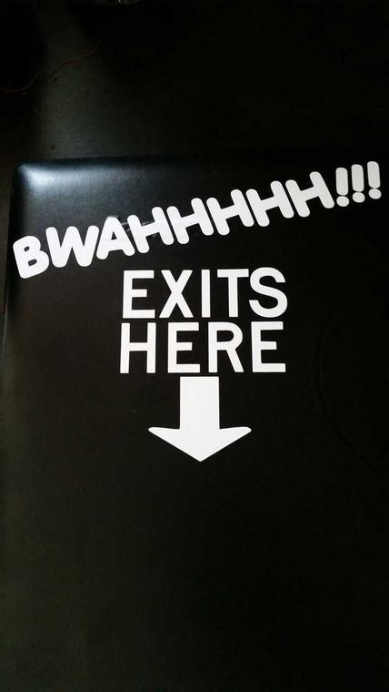 BWAHHHHH!!! EXITS HERE