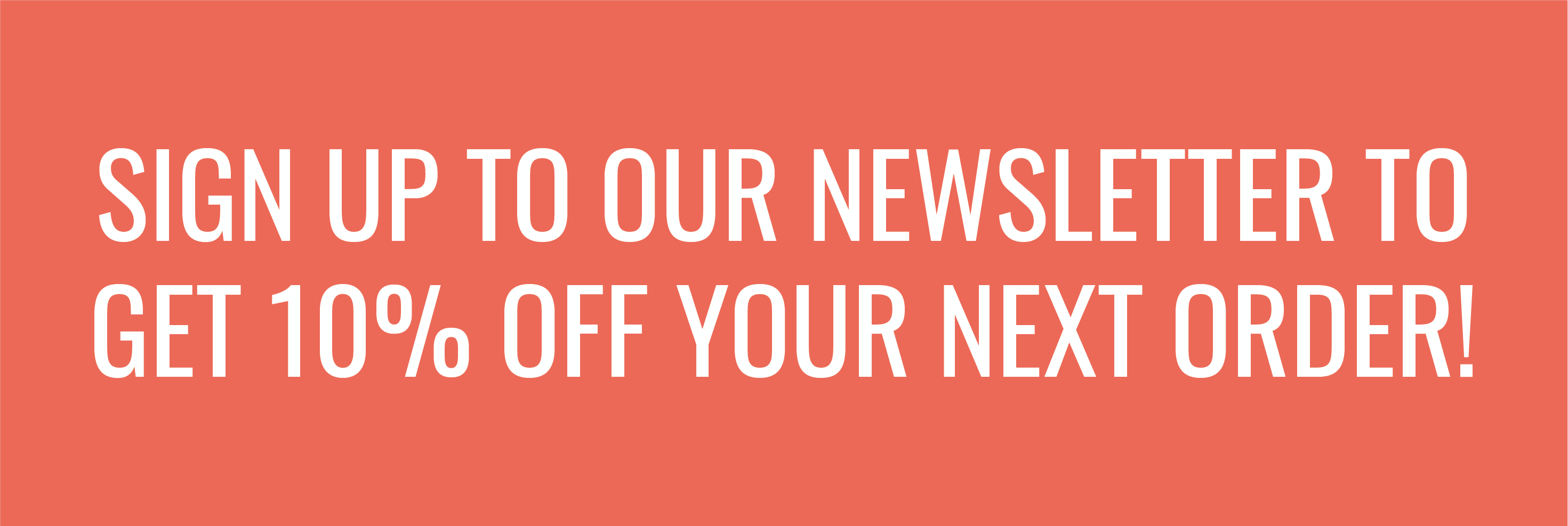 Sign up to our newsletter to get 10% off your next order!