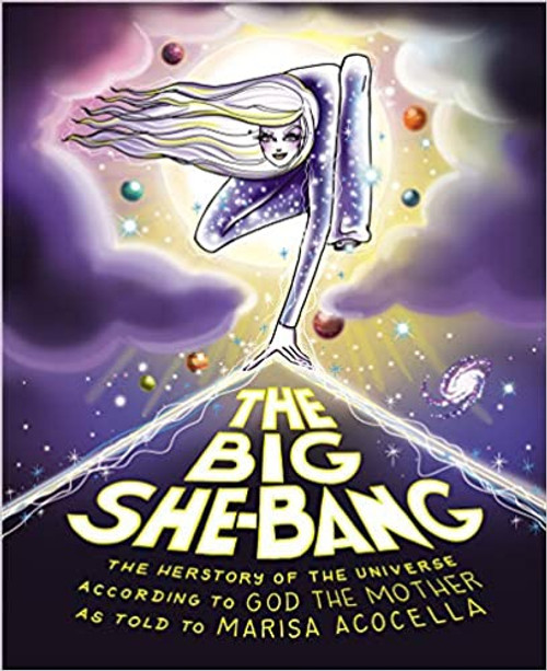 BIG SHE-BANG THE HERSTORY OF THE UNIVERSE ACCORDING TO GOD THE MOTHER HC