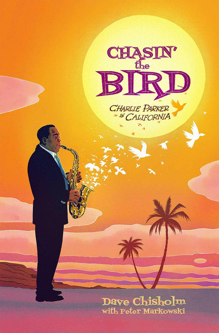 CHASING THE BIRD CHARLIE PARKER IN CALIFORNIA GN