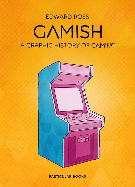 GAMISH A GRAPHIC HISTORY OF GAMING HC