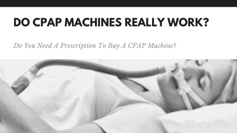 Do CPAP Machines Really Work? Do You Need A Prescription To Buy A CPAP Machine?