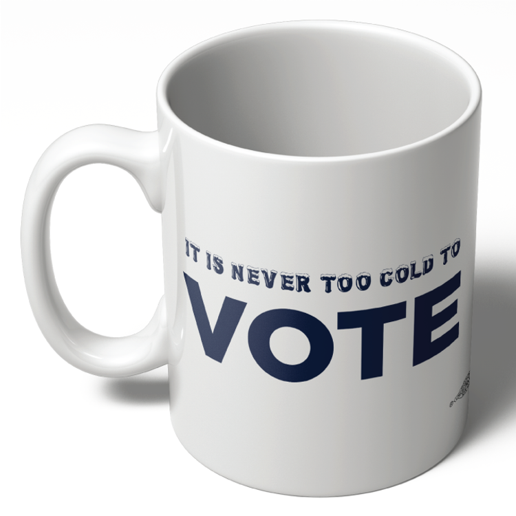 It Is Never Too Cold To Vote (11oz Ceramic Mug)