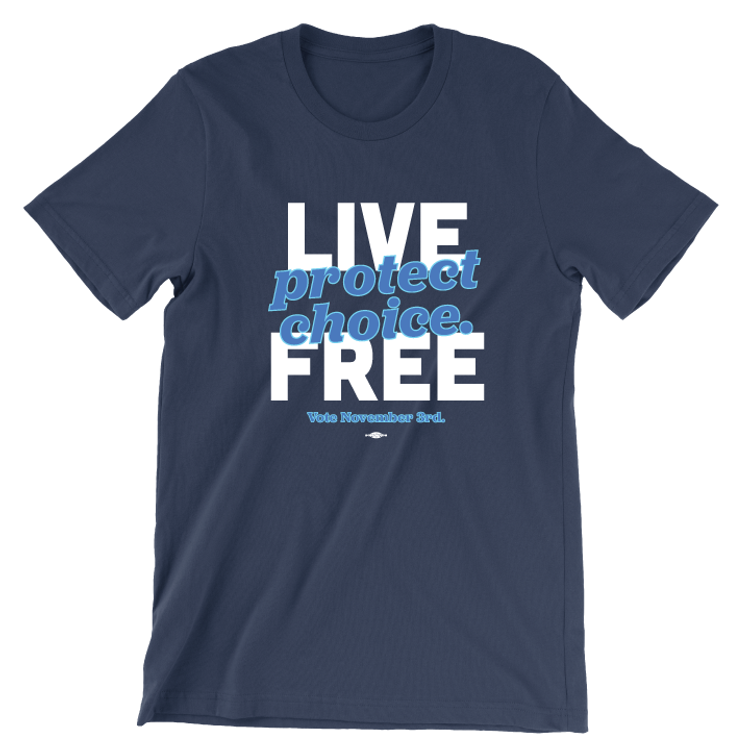 Live Free, Protect Choice (Unisex Navy Tee)