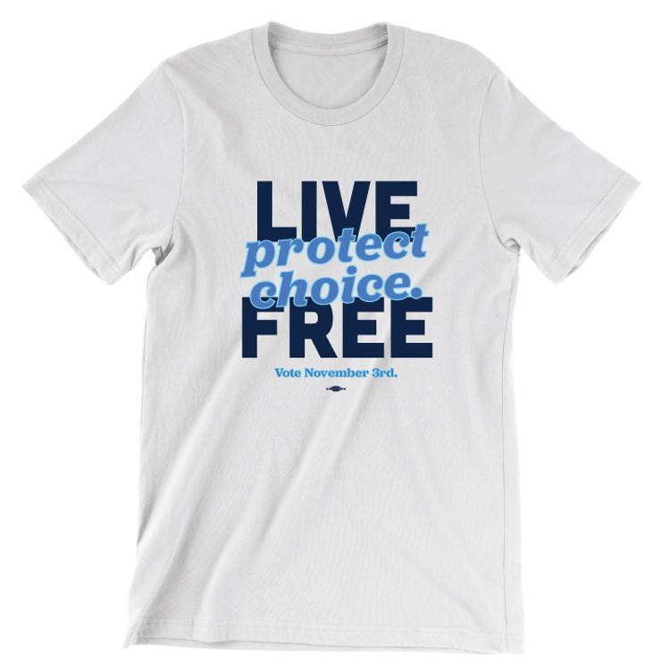 Live Free, Protect Choice (Unisex White Tee)