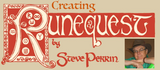 """Steve Perrin: Creating RuneQuest – Part One: """"The Chaosium's role playing game"""""""