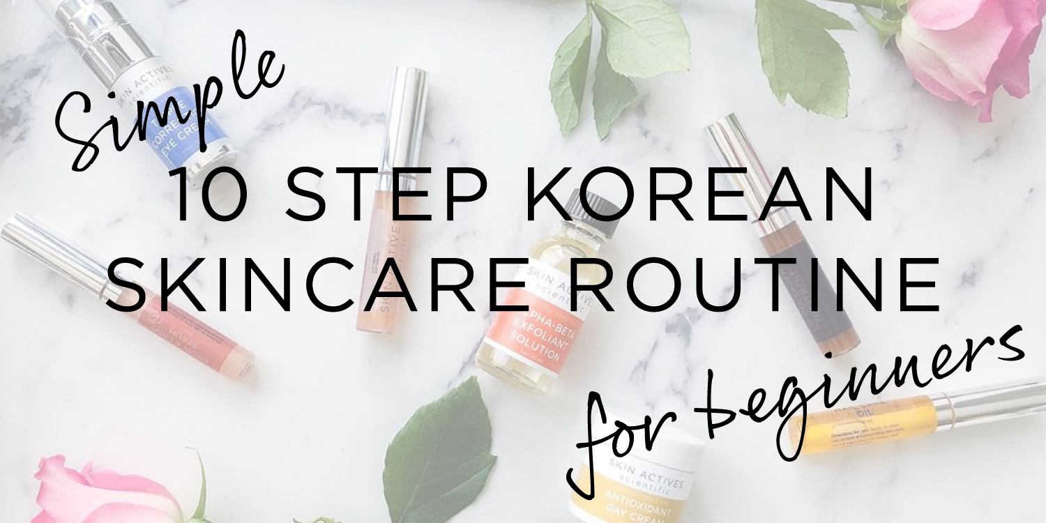 Simple 10 Step Korean Skincare Routine For Beginners | Skin Actives - Skin  Actives Scientific LLC