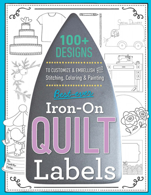 Best-Ever Iron-On Quilt Labels: 100+ Designs to Customize & Embellish with Stitching Coloring & Painting