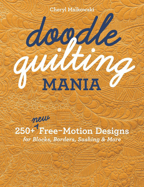 Doodle Quilting Mania: 250+ New Free-Motion Designs for Blocks, Borders, Sashing & More by Cheryl Malkowski