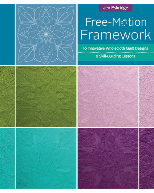 Free-Motion Framework: 10 Wholecloth Quilt Designs - 8 Skill-Building Lessons by Jen Eskridge