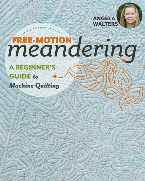 Free-Motion Meandering with Angela Walters: A Beginner's Guide to Machine Quilting