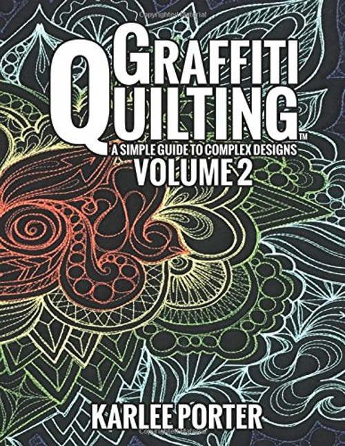 Graffiti Quilting Volume 2: A Simple Guide to Complex Designs by Karlee Porter