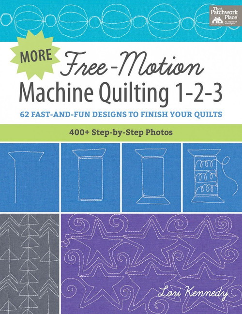 More Free-Motion Machine Quilting 1-2-3: 62 Fast-and-Fun Designs to Finish Your Quilts by Lori Kennedy