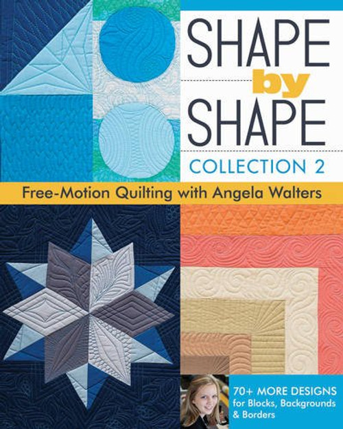 Shape by Shape Collection 2 Free-Motion Quilting with Angela Walters: 70+ Designs for Blocks Backgrounds & Borders