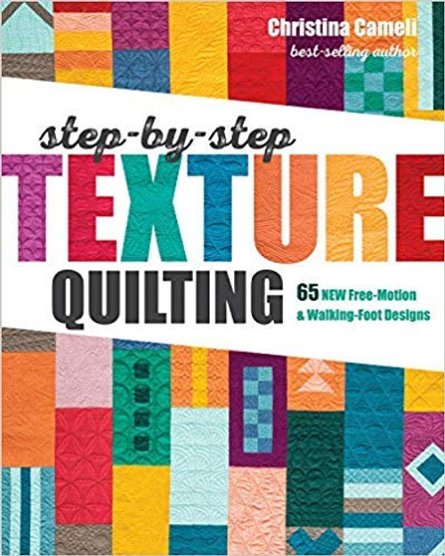 Step-by-Step Texture Quilting: 65 New Free-Motion & Walking-Foot Designs by Christina Cameli