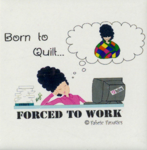 """Born to Quilt... Forced to Work"" Ceramic Magnet"