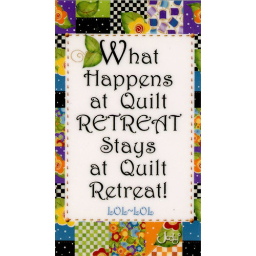"""What Happens at Quilt Retreat Stays at Quilt Retreat"" Magnet"
