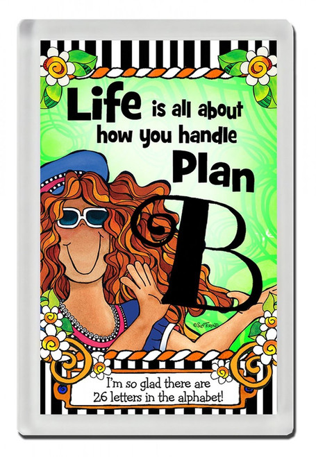 """Life is All About How You Handle Plan B"" Acrylic Magnet"