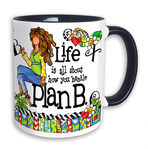 """Life is All About How You Handle Plan B"" 11 oz Mug"