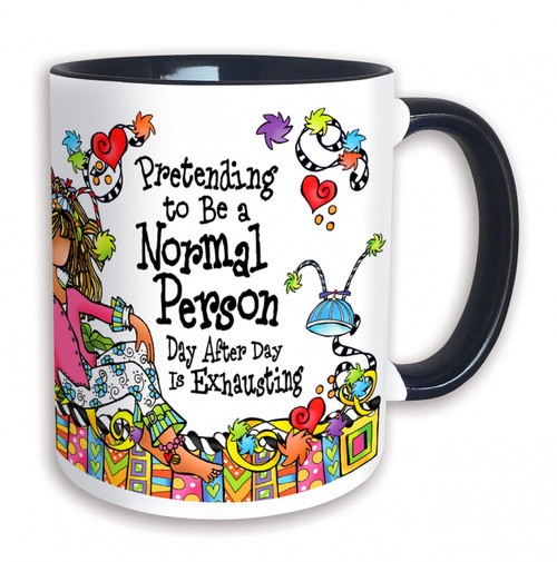 """""""Pretending to Be a Normal Person Day After Day is Exhausting"""" 11 oz Mug"""