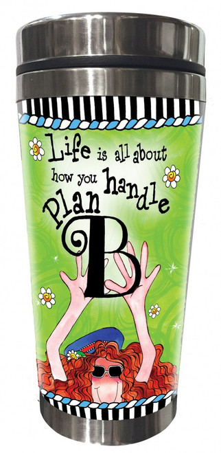"""""""Life is All About How You Handle Plan B"""" 16 oz Stainless Steel Tumbler"""