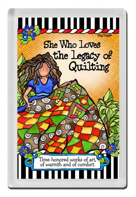 """She Who Loves the Legacy of Quilting"" Acrylic Magnet"