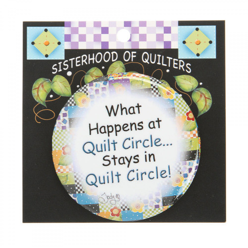 """What Happens at Quilt Circle... Stays in Quilt Circle"" Button"