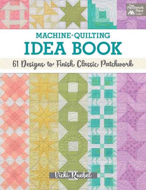 Machine - Quilting Idea Book : 61 Designs to Finish Classic Patchwork