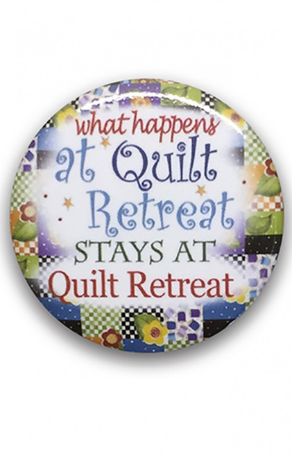 """What Happens at Quilt Retreat"" Button"