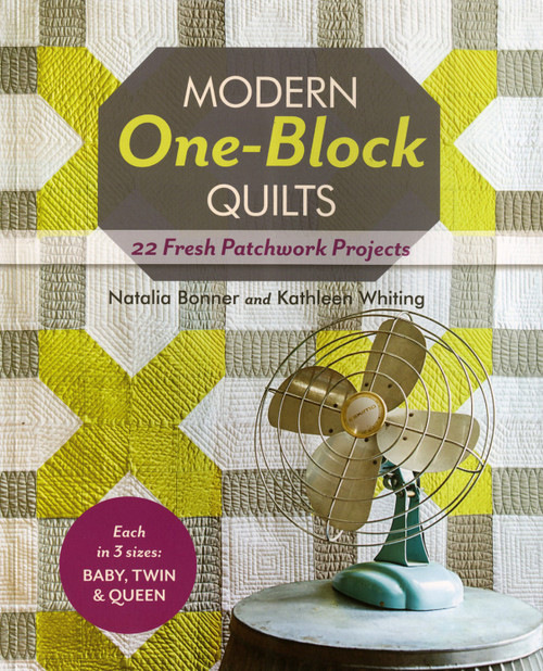 Modern One-Block Quilts by Natalia Bonner & Kathleen Whiting - 22 Fresh Patchwork Projects