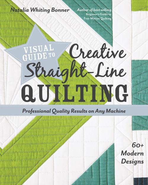 Visual Guide to Creative Straight-Line Quilting by Natalia Bonner - Professional Quality Results On Any Machine