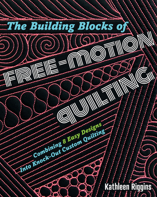 Building Blocks of Free-Motion Quilting by Kathleen Riggins