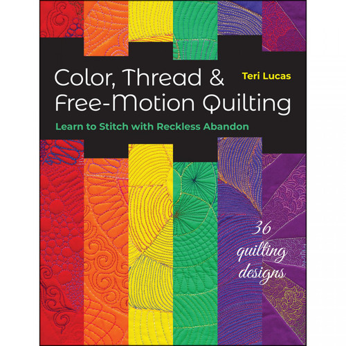 Color, Thread, & Free-Motion Quilting by Teri Lucas