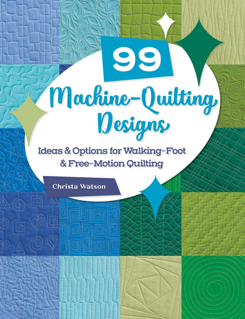 99 Machine Quilting Design Ideas for Walking Foot & Free-Motion Quilting
