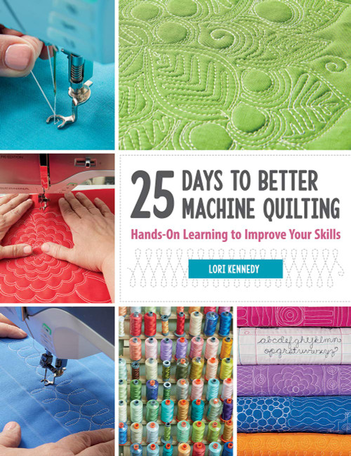 25 Days to Better Machine Quilting by Lori Kennedy