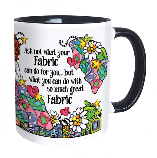 """""""Ask Not what Your Fabric Can Do For You..."""" 11 oz Mug"""