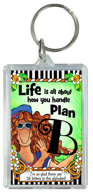 """""""Life Is All About How You Handle Plan B"""" Keychain by Suzy Toronto"""
