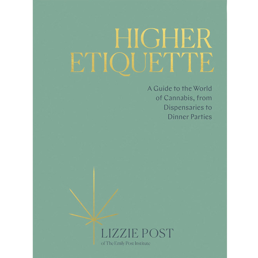 Higher Etiquette: A Guide to the World of Cannabis, from Dispensaries to Dinner Parties by Lizzie Post.
