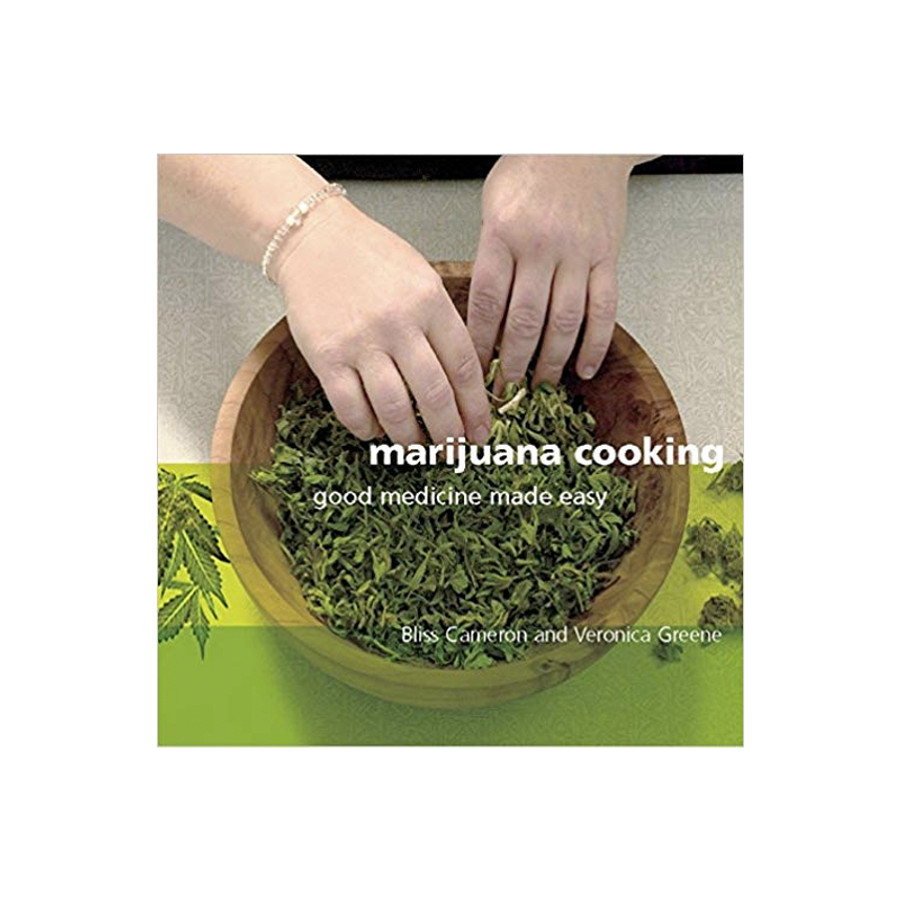 Marijuana Cooking: Good Medicine Made Easy by Bliss Cameron and Veronica Green