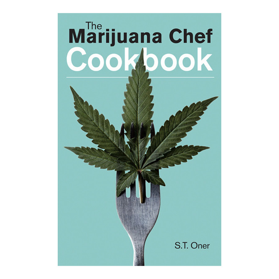The Marijuana Chef Cookbook Edition 3 by S. T. Oner