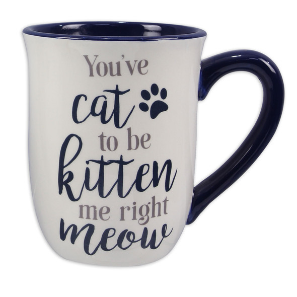 Cat Mug - You've Cat to be Kitten me right Meow - 18436B