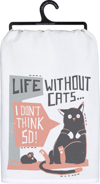 Life Without Cats I Don't Think So - Dish Towel -103084