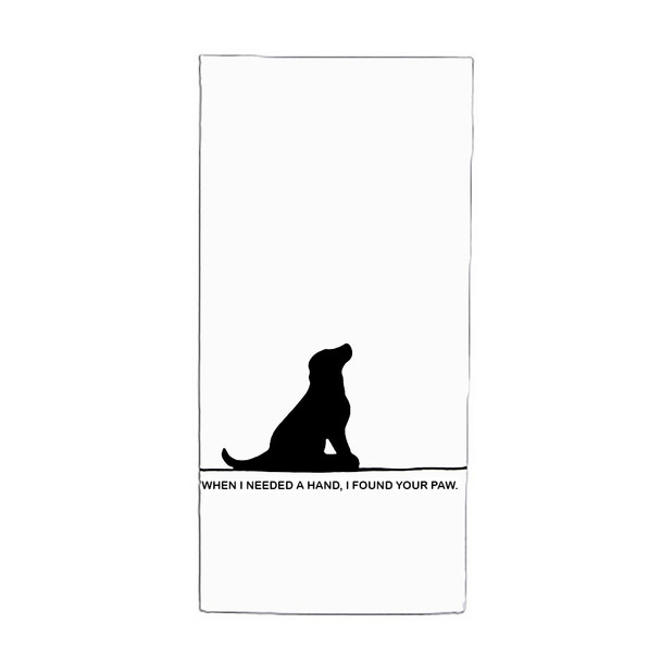 Dog Cotton Tea Towel - When I needed a Hand, I found Your Paw